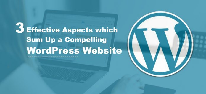 3 Effective Aspects which Sum Up a Compelling WordPress Website